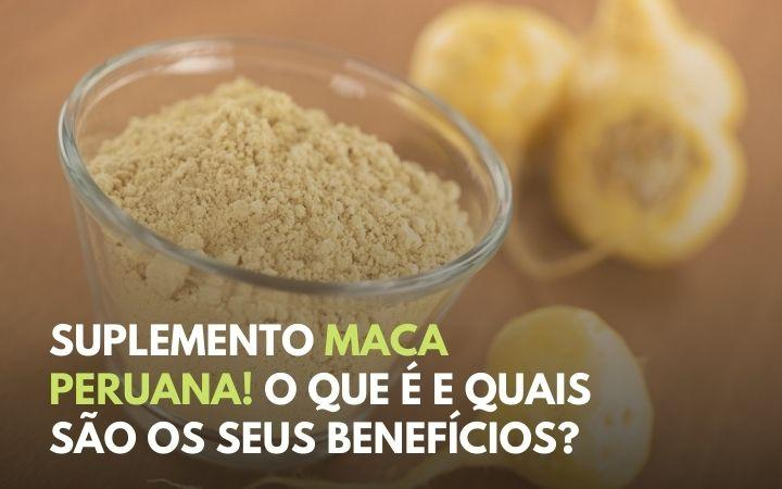 Suplemento Maca Peruana! O que é e quais são os seus benefícios?