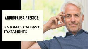Andropausa precoce: Sintomas, causas e tratamento
